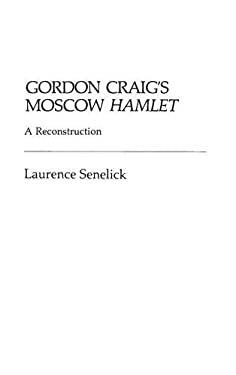 Gordon Craig's Moscow Hamlet: A Reconstruction 9780313224959