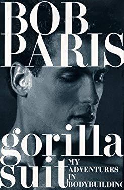 Gorilla Suit: My Adventures in Bodybuilding 9780312168551