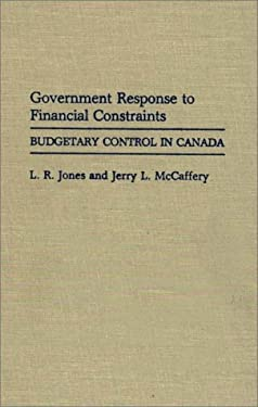 Government Response to Financial Constraints: Budgetary Control in Canada 9780313266249