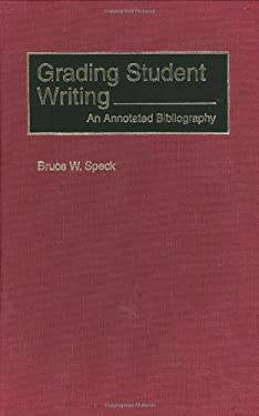 Grading Student Writing: An Annotated Bibliography 9780313299322