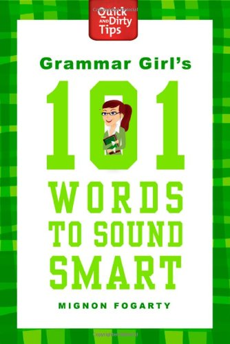 Grammar Girl's 101 Words to Sound Smart 9780312573461