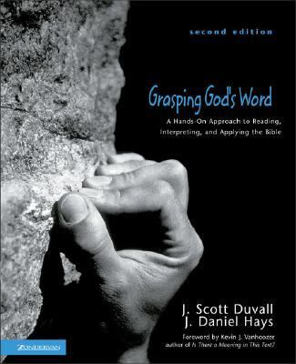 Grasping God's Word: A Hands-On Approach to Reading, Interpreting, and Applying the Bible 9780310259664