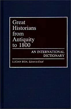 Great Historians from Antiquity to 1800: An International Dictionary 9780313245176