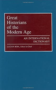 Great Historians of the Modern Age: An International Dictionary 9780313273285