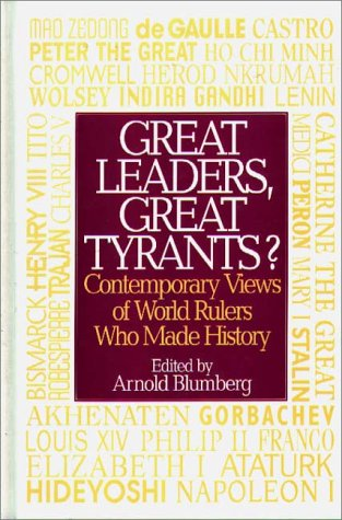 Great Leaders, Great Tyrants?: Contemporary Views of World Rulers Who Made History 9780313287510