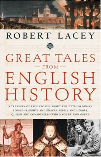 Great Tales from English History: A Treasury of True Stories about the Extraordinary People--Knights and Knaves, Rebels and Heroes, Queens and Commone 9780316067577