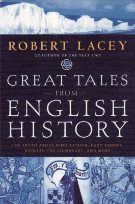 Great Tales from English History: The Truth about King Arthur, Lady Godiva, Richard the Lionheart, and More 9780316109109