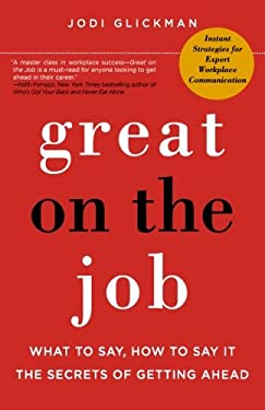 Great on the Job: What to Say, How to Say It, the Secrets of Getting Ahead 9780312641467
