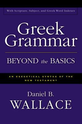 Greek Grammar Beyond the Basics: An Exegetical Syntax of the New Testament 9780310218951