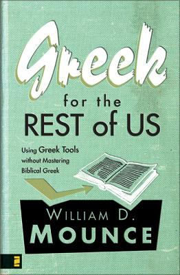 Greek for the Rest of Us: Using Greek Tools Without Mastering Biblical Languages 9780310282891