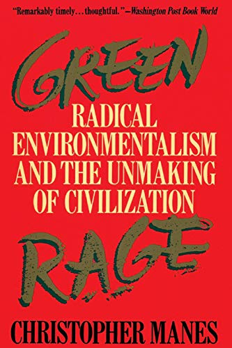 Green Rage: Radical Environmentalism and the Unmaking of Civilization 9780316545327