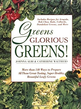 Greens Glorious Greens: More Than 140 Ways to Prepare All Those Great-Tasting, Super-Healthy, Beautiful Leafy Greens 9780312141080