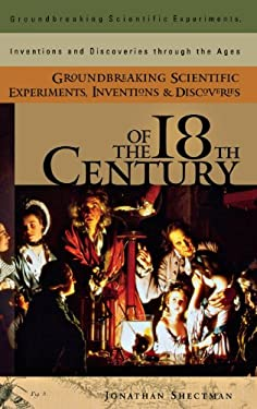 Groundbreaking Scientific Experiments, Inventions, and Discoveries of the 18th Century