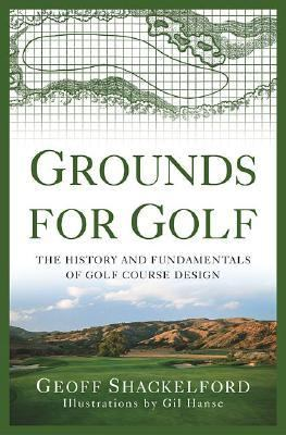 Grounds for Golf: The History and Fundamentals of Golf Course Design 9780312278083