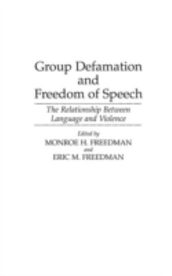Group Defamation and Freedom of Speech: The Relationship Between Language and Violence 9780313292972