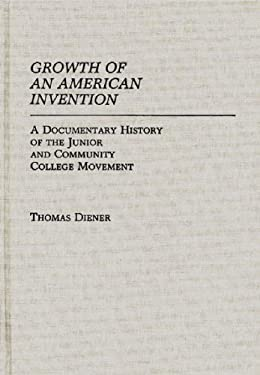 Growth of an American Invention: A Documentary History of the Junior and Community College Movement 9780313249938