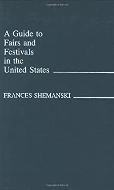 A Guide to Fairs and Festivals in the United States 9780313214370