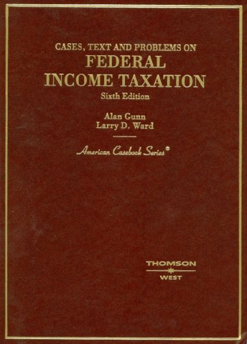 Gunn and Ward's Cases, Text and Problems on Federal Income Taxation, 6th 9780314166586