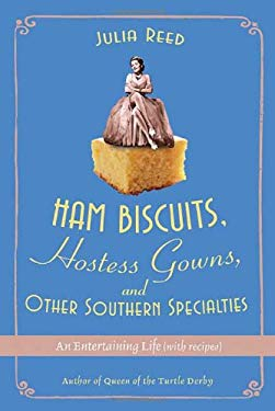 Ham Biscuits, Hostess Gowns, and Other Southern Specialties: An Entertaining Life with Recipes 9780312359560