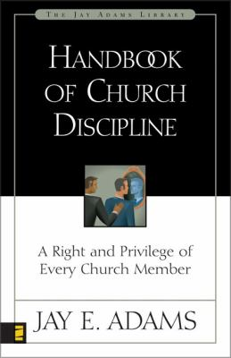 Handbook of Church Discipline: A Right and Privilege of Every Church Member 9780310511915