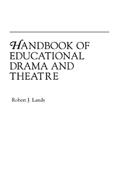 Handbook of Educational Drama and Theatre 9780313229473