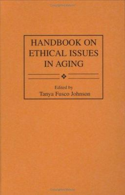 Handbook on Ethical Issues in Aging 9780313287268