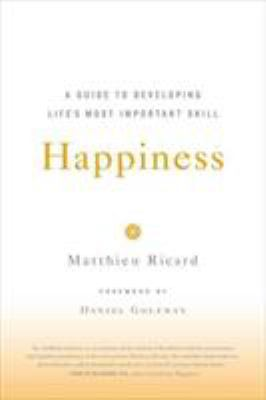 Happiness : A Guide to Developing Life's Most Important Skill
