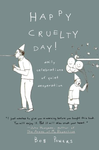 Happy Cruelty Day!: Daily Celebrations of Quiet Desperation 9780312359522