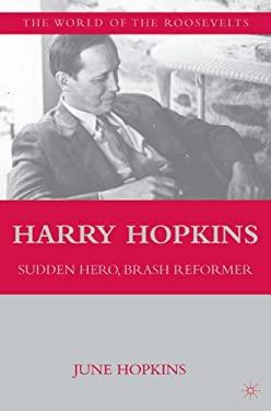 Harry Hopkins: Sudden Hero, Brash Reformer 9780312212063