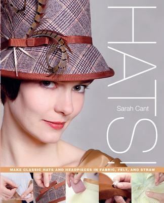 Hats!: Make Classic Hats and Headpieces in Fabric, Felt, and Straw 9780312656867