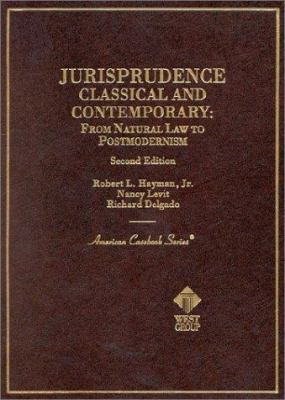 Hayman, Levit, and Delgado's Jurisprudence, Classical and Contemporary: From Natural Law to Postmodernism, 2D 9780314252074