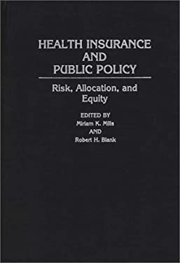 Health Insurance and Public Policy: Risk, Allocation, and Equity 9780313284656