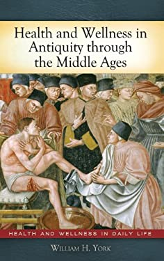 Health and Wellness in Antiquity Through the Middle Ages 9780313378652