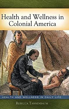 Health and Wellness in Colonial America 9780313384905
