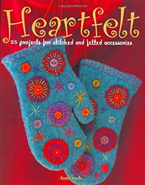 Heartfelt: 25 Projects for Stitched and Felted Accessories 9780312362140