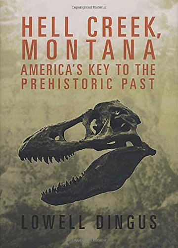Hell Creek, Montana: America's Key to the Prehistoric Past 9780312313937