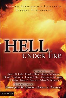 Hell Under Fire: Modern Scholarship Reinvents Eternal Punishment 9780310240419