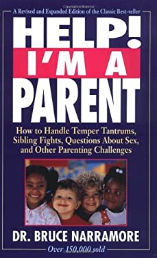Help! I'm a Parent: How to Handle Temper Tantrums, Sibling Fights, Questions about Sex, and Other Parenting Challenges 9780310462118