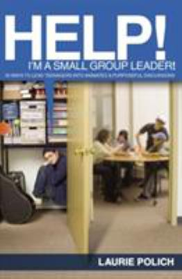 Help! I'm a Small-Group Leader!: 50 Ways to Lead Teenagers Into Animated and Purposeful Discussions 9780310224631