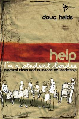 Help! I'm a Student Leader: Practical Ideas and Guidance on Leadership 9780310259619