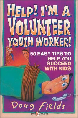 Help! I'm a Volunteer Youth Worker: 50 Easy Tips to Help You Succeed with Kids 9780310575511