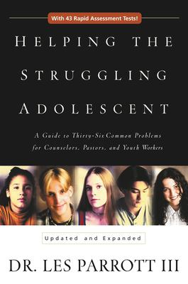 Helping the Struggling Adolescent: A Guide to Thirty-Six Common Problems for Counselors, Pastors, and Youth Workers 9780310234074