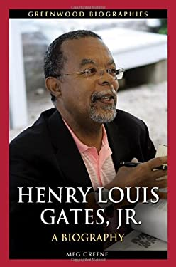 Henry Louis Gates, Jr.: A Biography 9780313380464