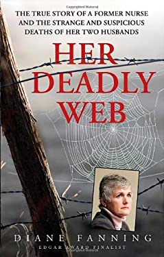 Her Deadly Web: The True Story of a Former Nurse and the Strange and Suspicious Deaths of Her Two Husbands 9780312534592