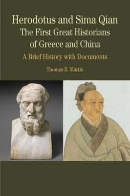 Herodotus and Sima Qian: The First Great Historians of Greece and China: A Brief History with Documents 9780312416492