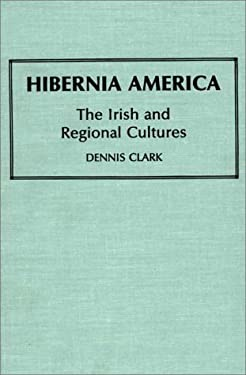 Hibernia America: The Irish and Regional Cultures 9780313252525
