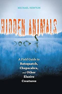Hidden Animals: A Field Guide to Batsquatch, Chupacabra, and Other Elusive Creatures 9780313359064