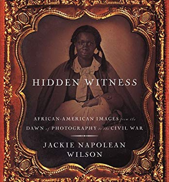 Hidden Witness: African-American Images from the Birth of Photography to the Civil War 9780312245467