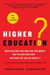 Higher Education?: How Colleges Are Wasting Our Money and Failing Our Kids; And What We Can Do about It