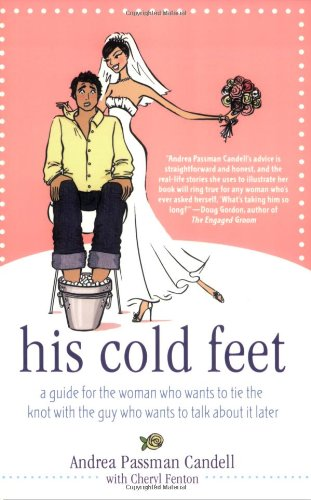 His Cold Feet: A Guide for the Woman Who Wants to Tie the Knot with the Guy Who Wants to Talk about It Later 9780312362133